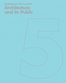 Publications Architecture The Fourth R 05 Architecture and its Public Penoyre and Prasad